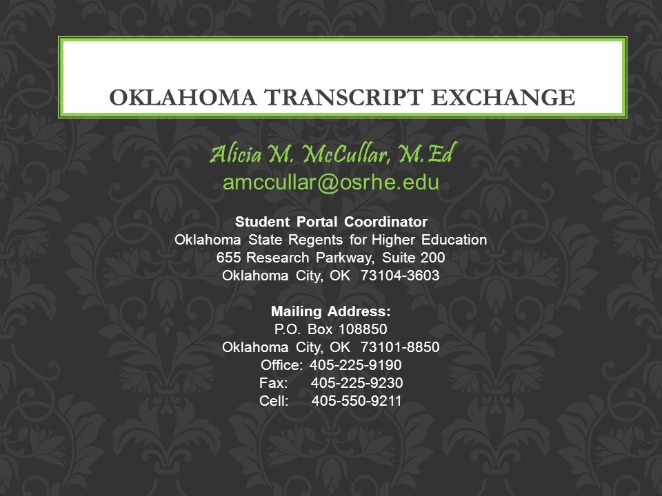 Alicia M. McCullar, M.Ed amccullar@osrhe.edu Student Portal Coordinator Oklahoma State Regents for Higher Education 655 Research Parkway, Suite 200 Ok