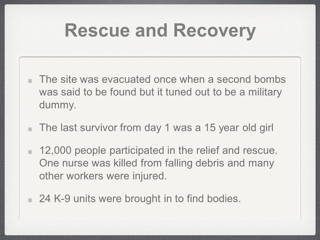 Rescue and Recovery The site was evacuated once when a second bombs was said to be found but it tuned out to be a military dummy.