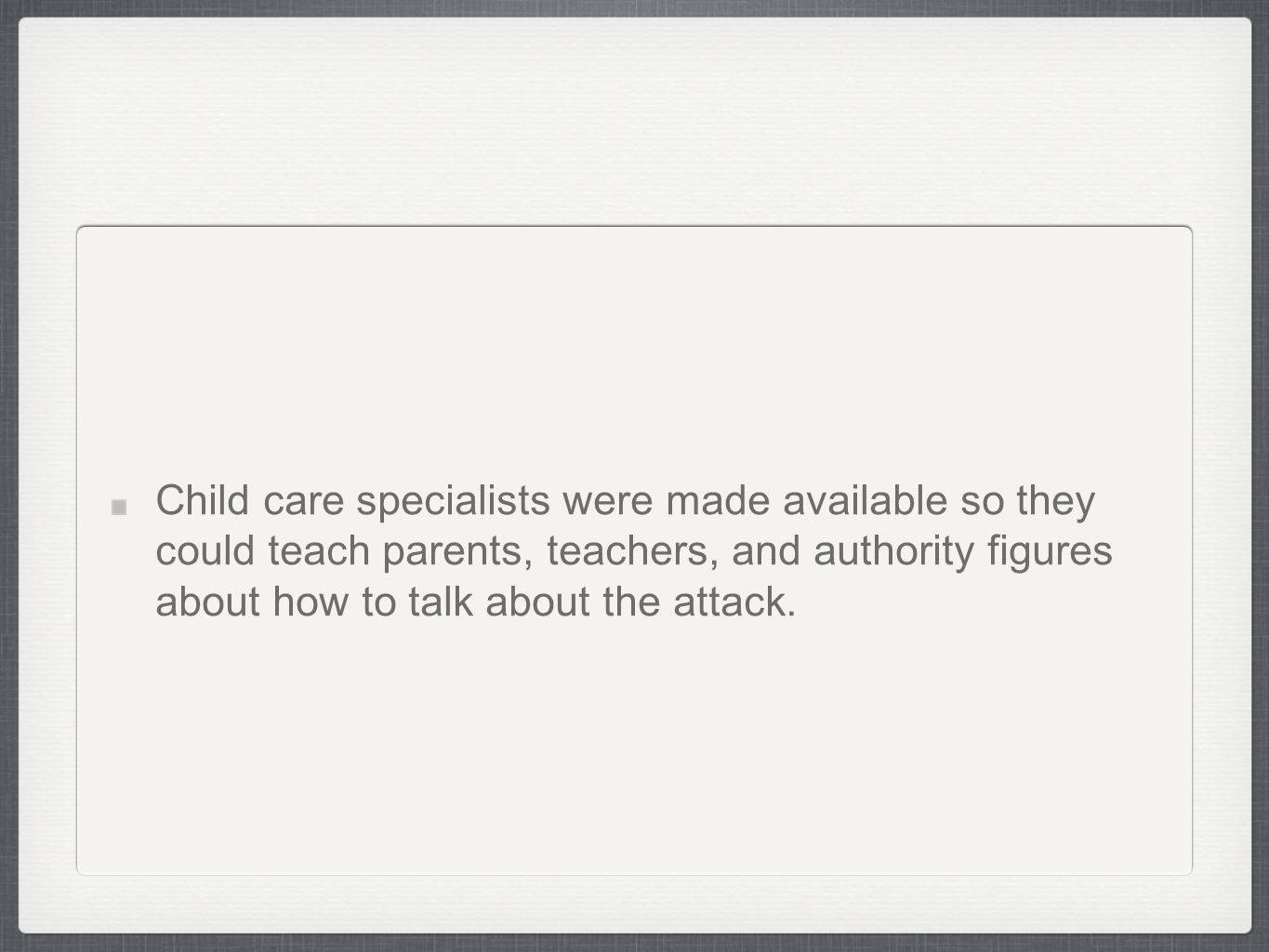 Child care specialists were made available so they could teach parents, teachers, and authority figures about how to talk about the attack.