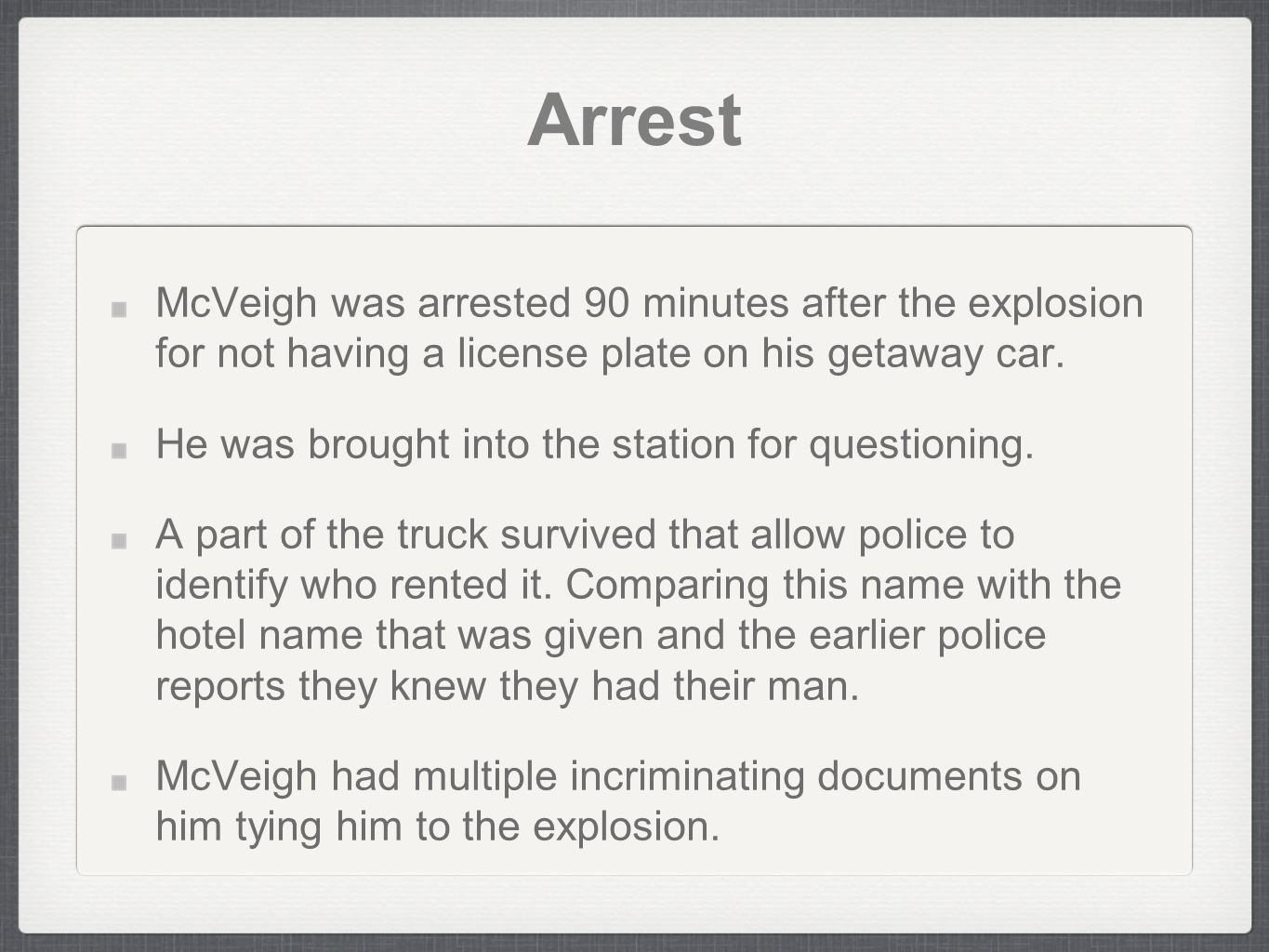 Arrest McVeigh was arrested 90 minutes after the explosion for not having a license plate on his getaway car.