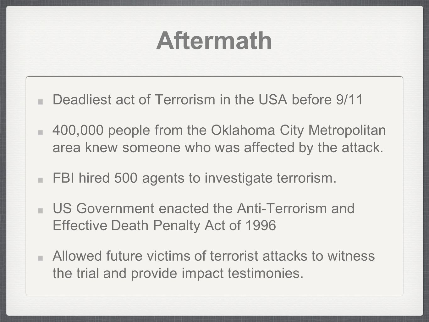 Aftermath Deadliest act of Terrorism in the USA before 9/11 400,000 people from the Oklahoma City Metropolitan area knew someone who was affected by the attack.