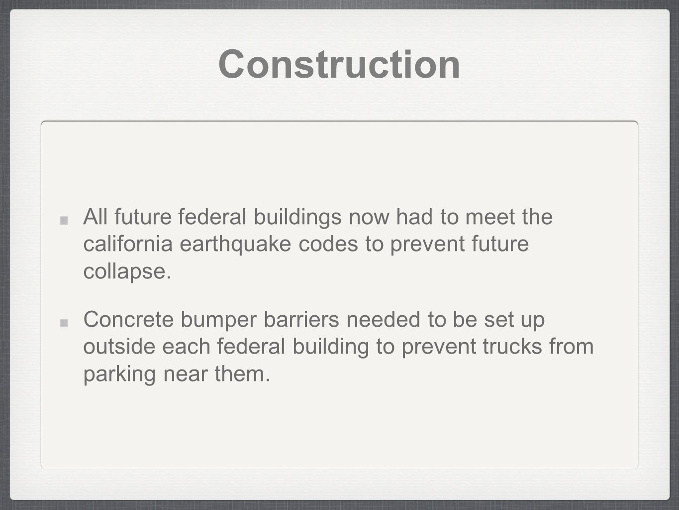 Construction All future federal buildings now had to meet the california earthquake codes to prevent future collapse.