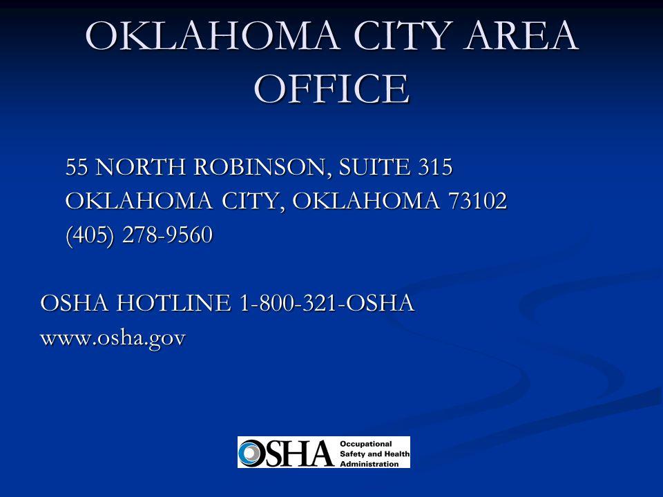 OKLAHOMA CITY AREA OFFICE 55 NORTH ROBINSON, SUITE 315 OKLAHOMA CITY, OKLAHOMA 73102 (405) 278-9560 OSHA HOTLINE 1-800-321-OSHA www.osha.gov