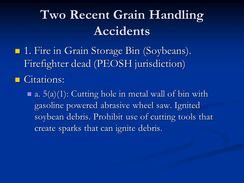 Two Recent Grain Handling Accidents 1. Fire in Grain Storage Bin (Soybeans). Firefighter dead (PEOSH jurisdiction) 1. Fire in Grain Storage Bin (Soybe