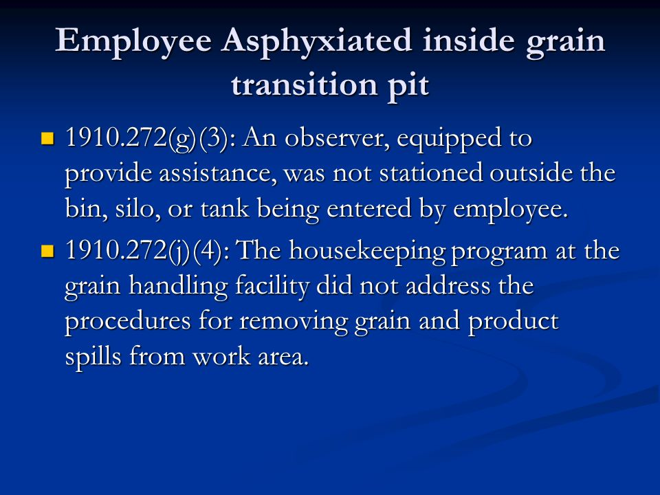 Employee Asphyxiated inside grain transition pit 1910.272(g)(3): An observer, equipped to provide assistance, was not stationed outside the bin, silo, or tank being entered by employee.