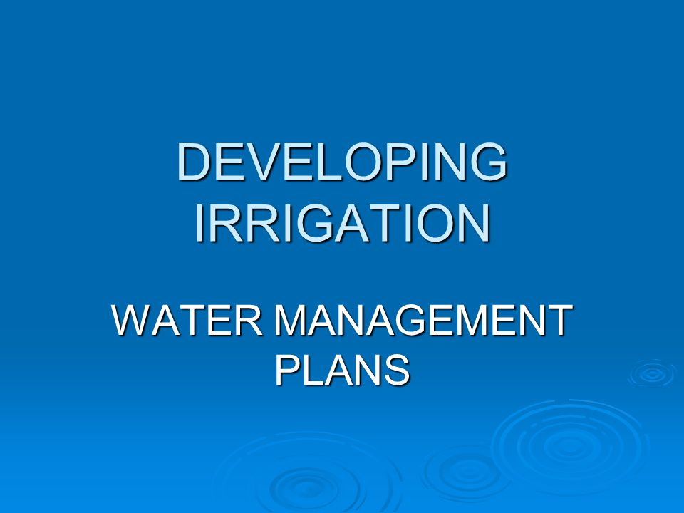 DEVELOPING IRRIGATION WATER MANAGEMENT PLANS