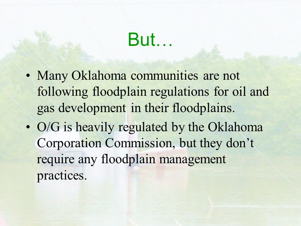 But … Many Oklahoma communities are not following floodplain regulations for oil and gas development in their floodplains.