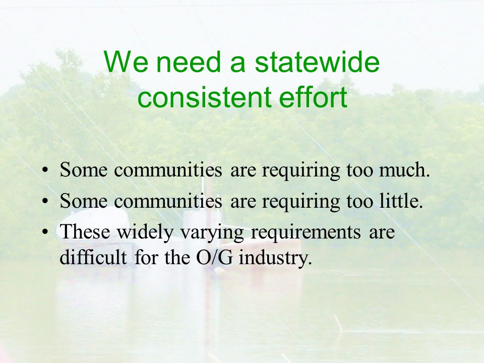 We need a statewide consistent effort Some communities are requiring too much.