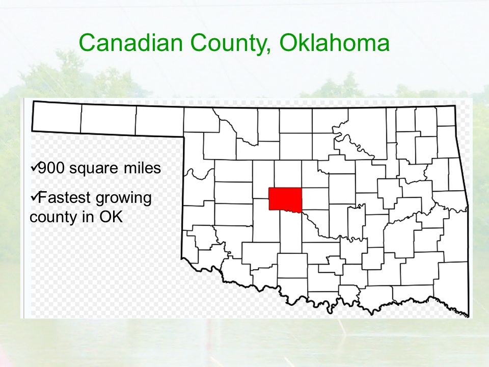 Canadian County, Oklahoma 900 square miles Fastest growing county in OK