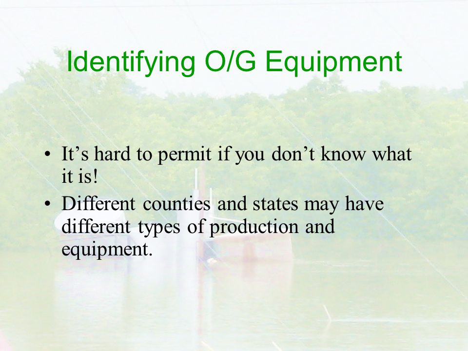 Identifying O/G Equipment It's hard to permit if you don't know what it is.
