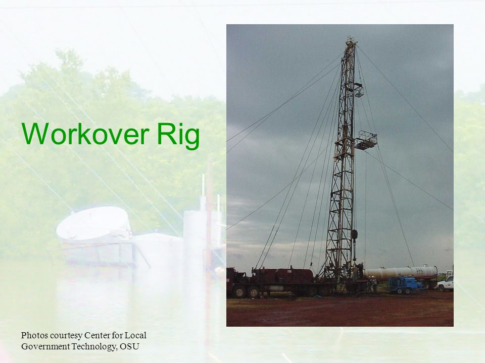 Workover Rig Photos courtesy Center for Local Government Technology, OSU