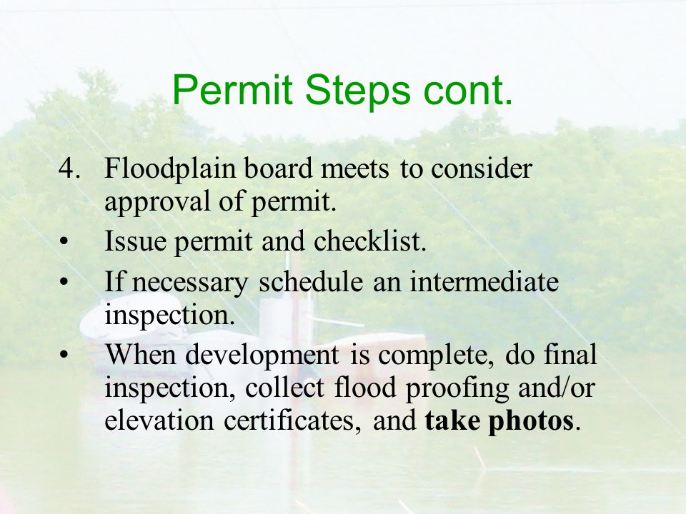 Permit Steps cont. 4. Floodplain board meets to consider approval of permit.