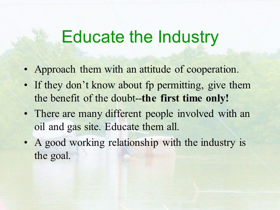 Educate the Industry Approach them with an attitude of cooperation.