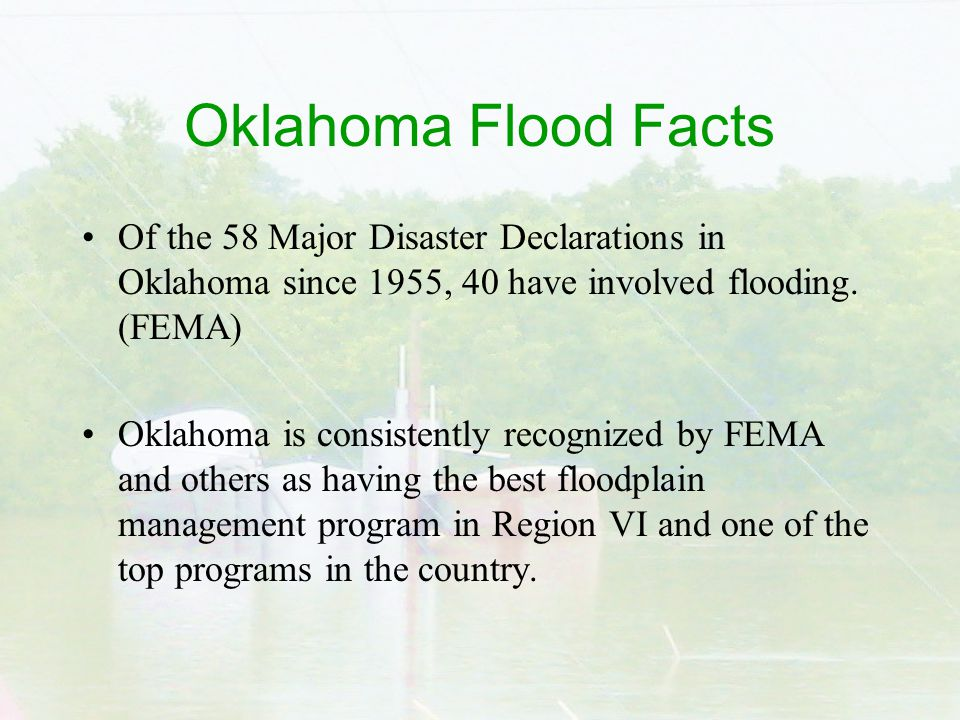 Oklahoma Flood Facts Of the 58 Major Disaster Declarations in Oklahoma since 1955, 40 have involved flooding.
