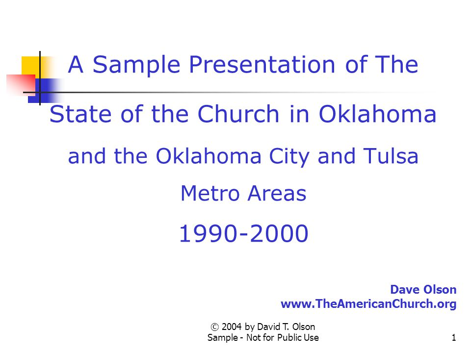 © 2004 by David T. Olson Sample - Not for Public Use1 A Sample Presentation of The State of the Church in Oklahoma and the Oklahoma City and Tulsa Met