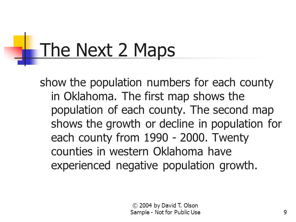 9 The Next 2 Maps show the population numbers for each county in Oklahoma. The first map shows the population of each county. The second map shows the