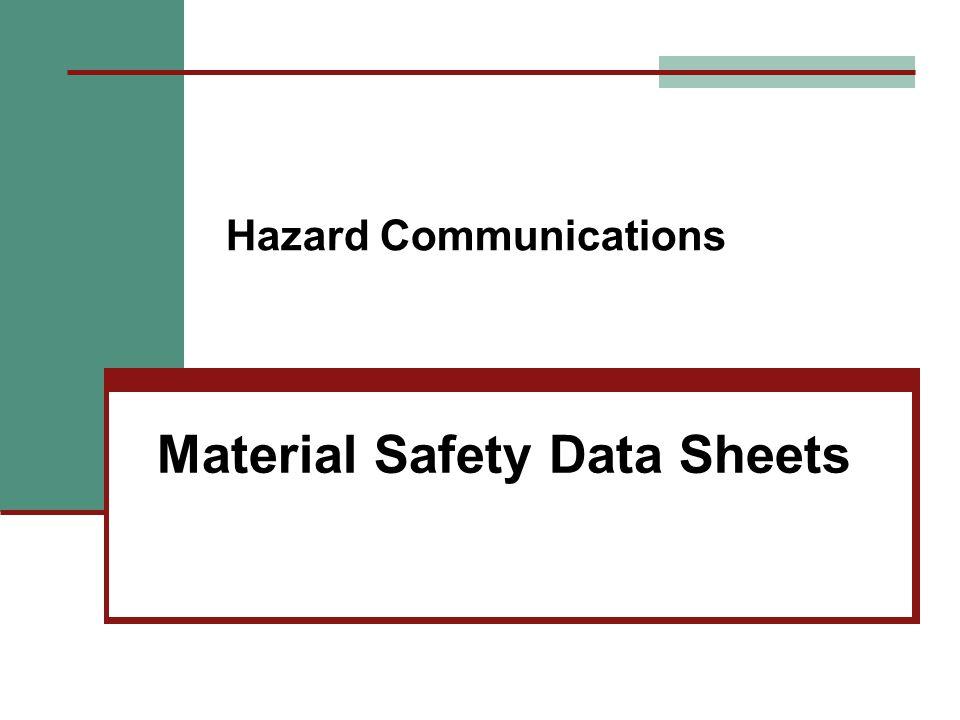 Hazard Communications Material Safety Data Sheets Company Information Hazardous Ingredients Physical Data Fire and Explosion Data Health Hazard Data Reactivity Data Spill & Leak Procedures Special Protection Information Special Precautions
