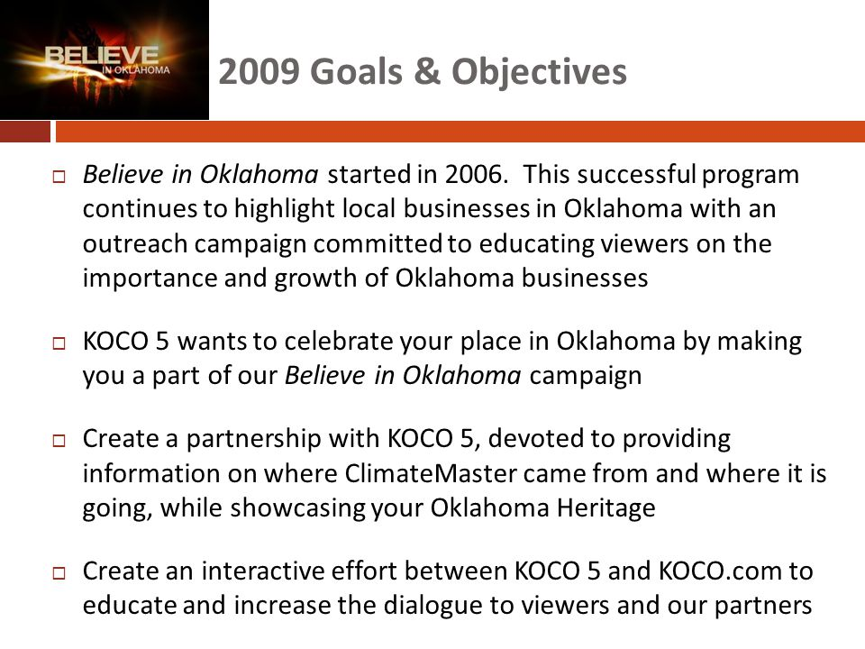 2009 Goals & Objectives  Believe in Oklahoma started in 2006. This successful program continues to highlight local businesses in Oklahoma with an out