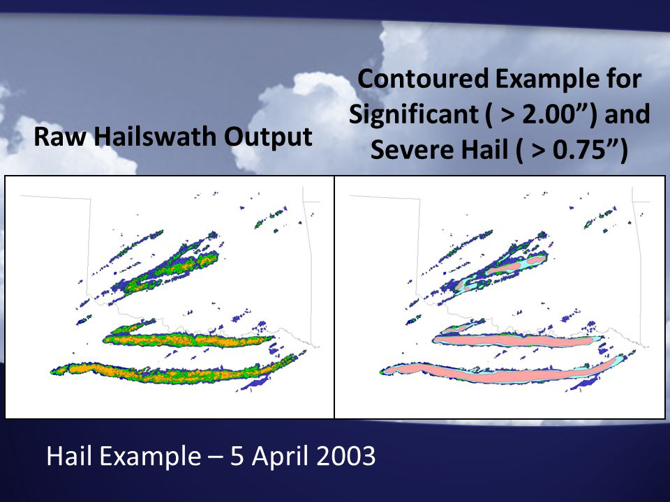 Raw Hailswath Output Contoured Example for Significant ( > 2.00 ) and Severe Hail ( > 0.75 ) Hail Example – 5 April 2003