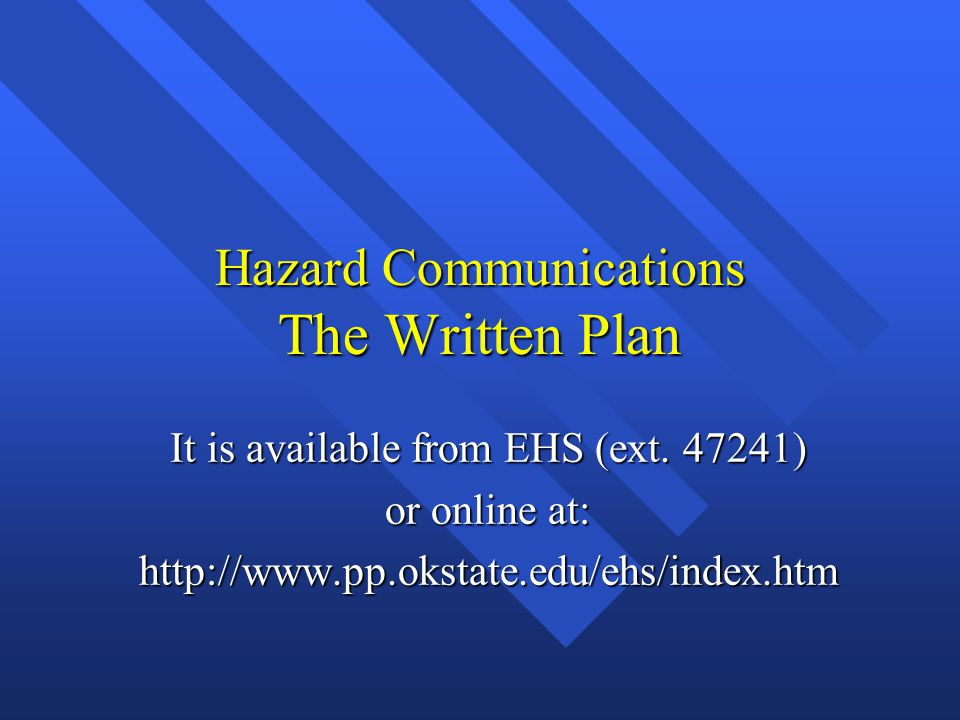 Hazard Communications The Written Plan It is available from EHS (ext.