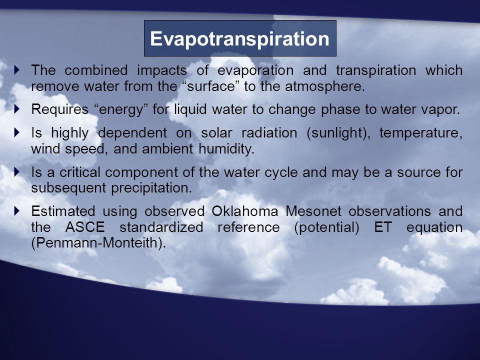 Evapotranspiration  The combined impacts of evaporation and transpiration which remove water from the surface to the atmosphere.