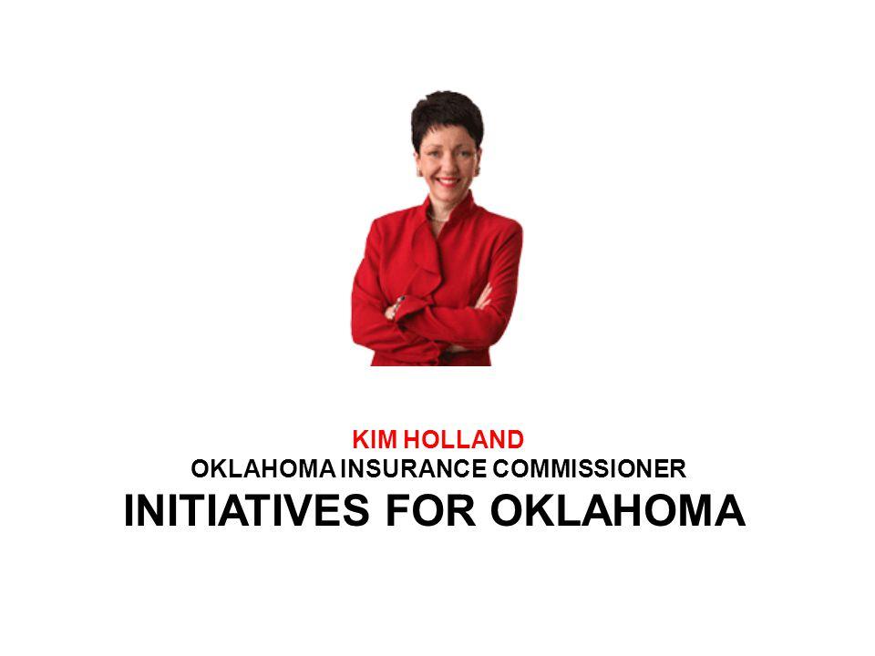 KIM HOLLAND OKLAHOMA INSURANCE COMMISSIONER INITIATIVES FOR OKLAHOMA
