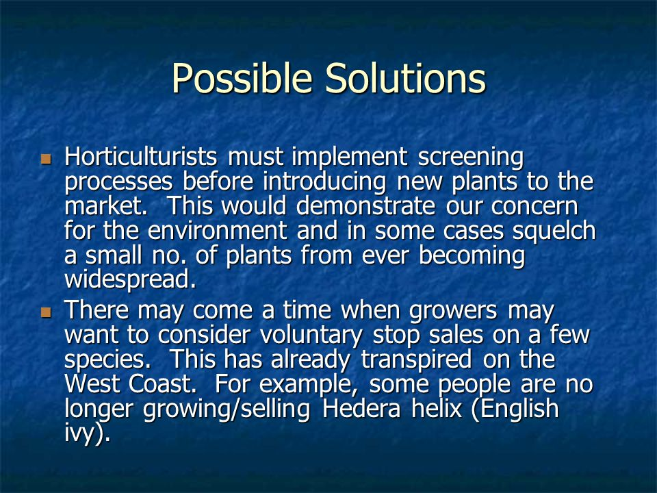Possible Solutions Horticulturists must implement screening processes before introducing new plants to the market.