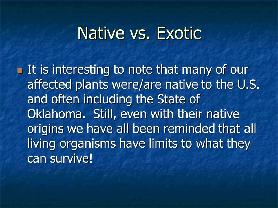 Native vs. Exotic It is interesting to note that many of our affected plants were/are native to the U.S. and often including the State of Oklahoma. St