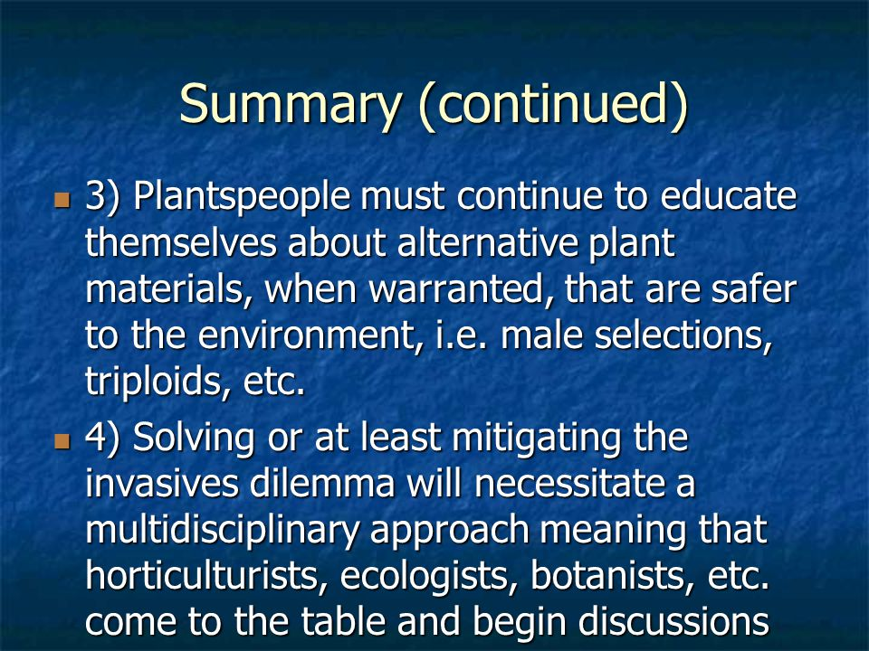 Summary (continued) 3) Plantspeople must continue to educate themselves about alternative plant materials, when warranted, that are safer to the envir