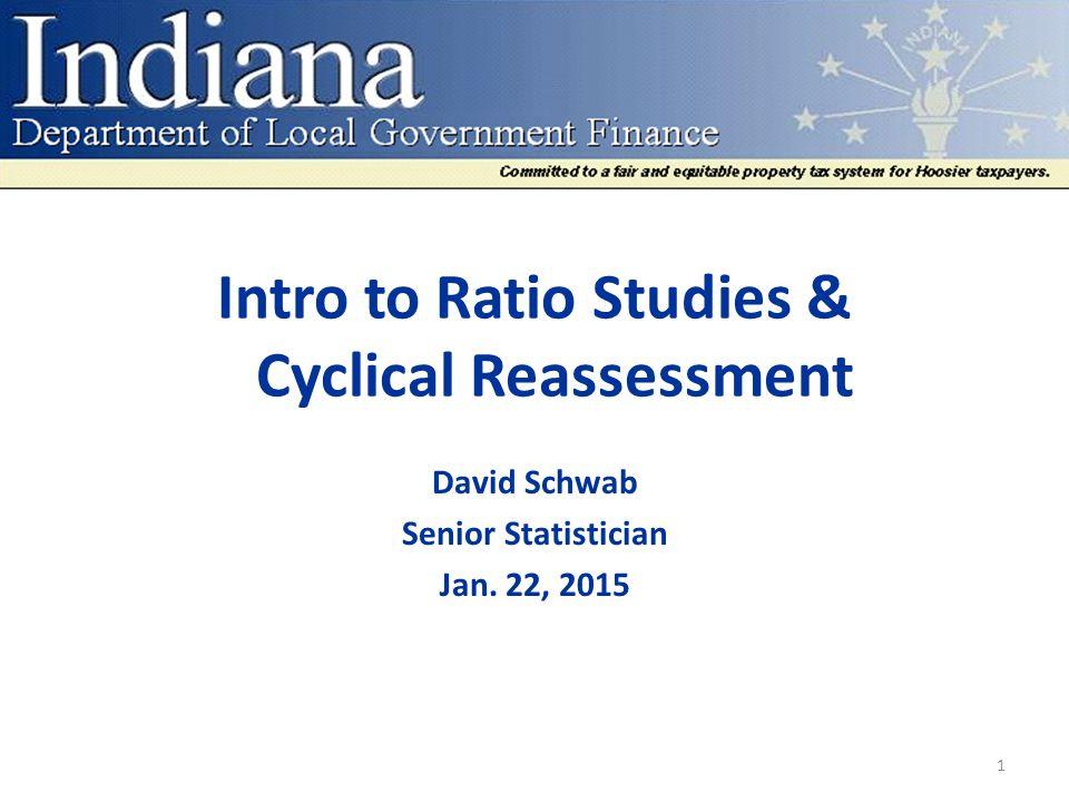 Intro to Ratio Studies & Cyclical Reassessment David Schwab Senior Statistician Jan. 22, 2015 1