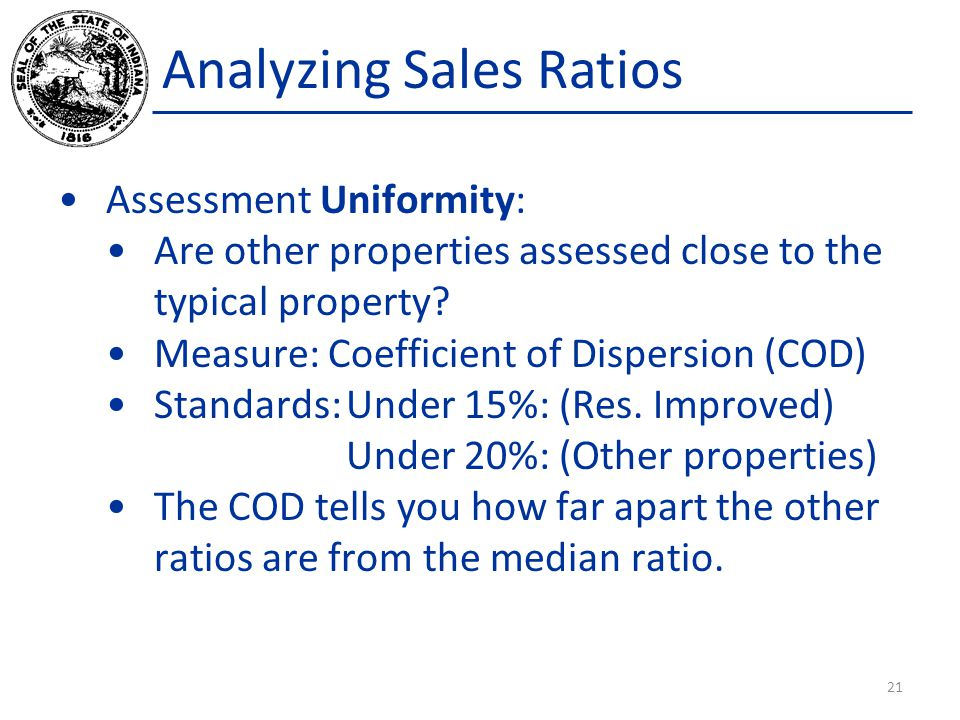 Analyzing Sales Ratios Assessment Uniformity: Are other properties assessed close to the typical property.