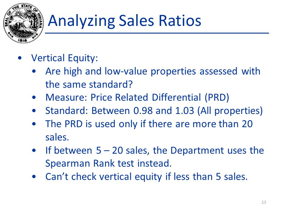 Analyzing Sales Ratios Vertical Equity: Are high and low-value properties assessed with the same standard.