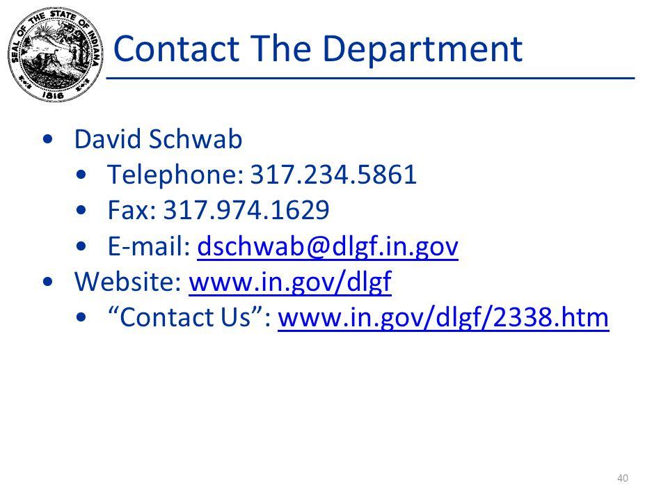 Contact The Department David Schwab Telephone: 317.234.5861 Fax: 317.974.1629 E-mail: dschwab@dlgf.in.govdschwab@dlgf.in.gov Website: www.in.gov/dlgfwww.in.gov/dlgf Contact Us : www.in.gov/dlgf/2338.htmwww.in.gov/dlgf/2338.htm 40