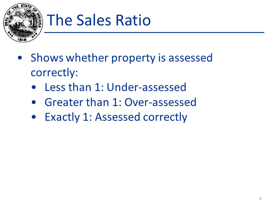 The Sales Ratio Shows whether property is assessed correctly: Less than 1: Under-assessed Greater than 1: Over-assessed Exactly 1: Assessed correctly 8