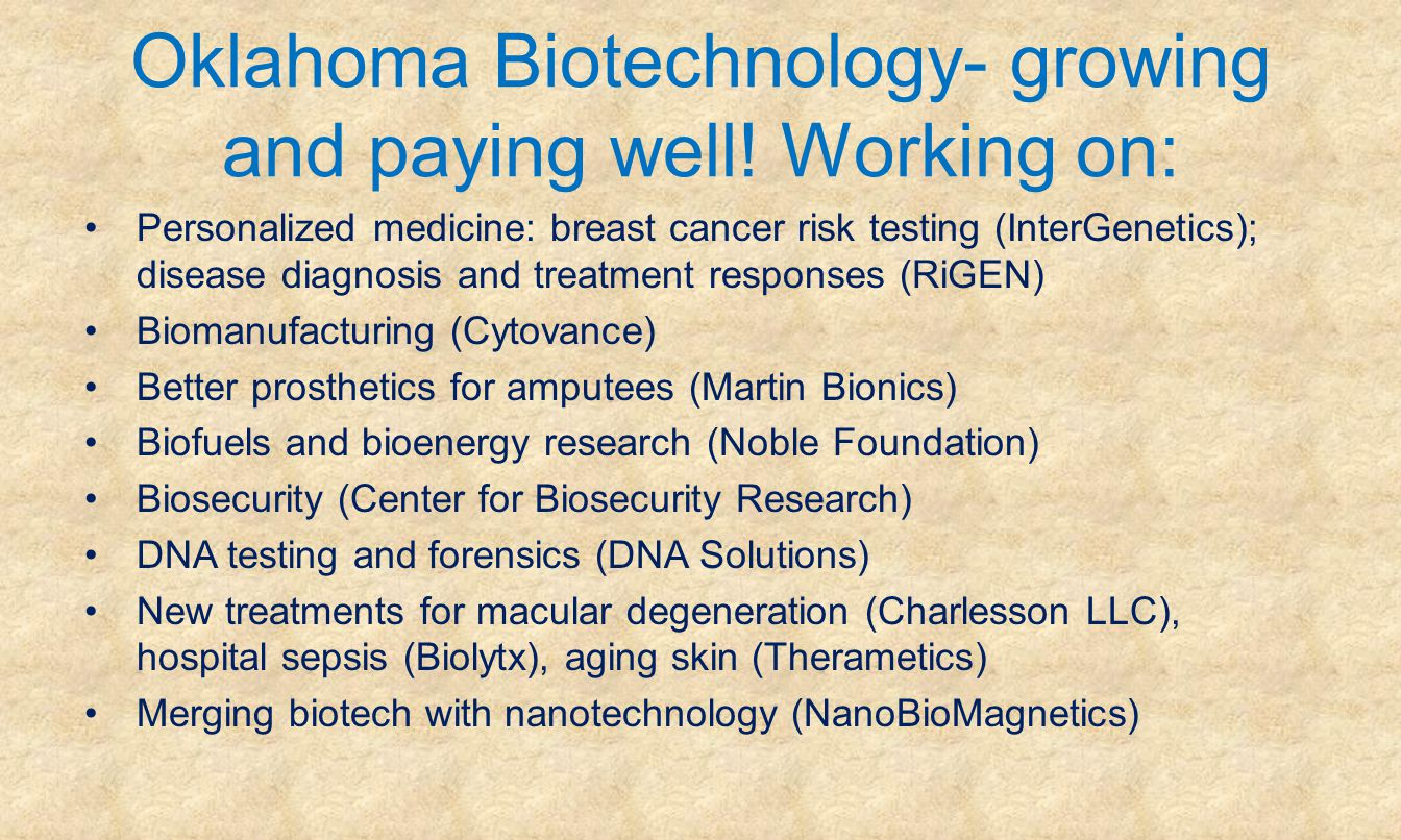 Oklahoma Biotechnology- growing and paying well! Working on: Personalized medicine: breast cancer risk testing (InterGenetics); disease diagnosis and