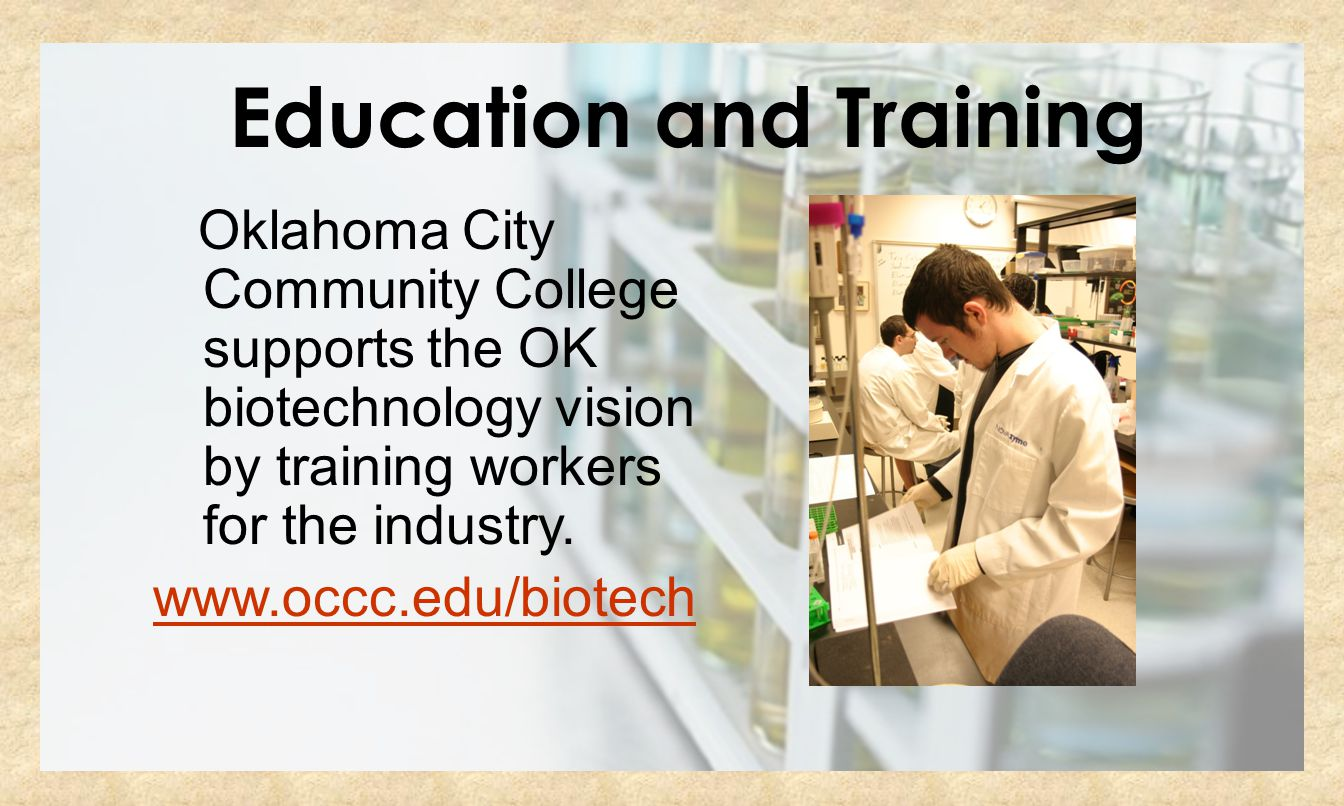 General Information Oklahoma City Community College supports the OK biotechnology vision by training workers for the industry. www.occc.edu/biotech Ed