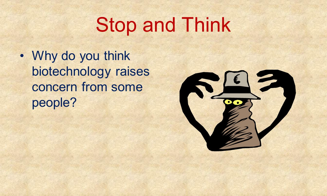 Stop and Think Why do you think biotechnology raises concern from some people?