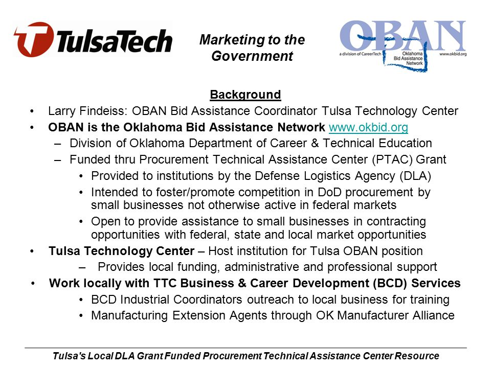 Marketing to the Government Tulsa s Local DLA Grant Funded Procurement Technical Assistance Center Resource Why Market to the Government.