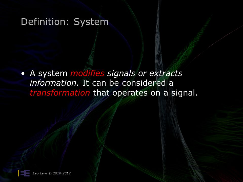 Definition: System A system modifies signals or extracts information.