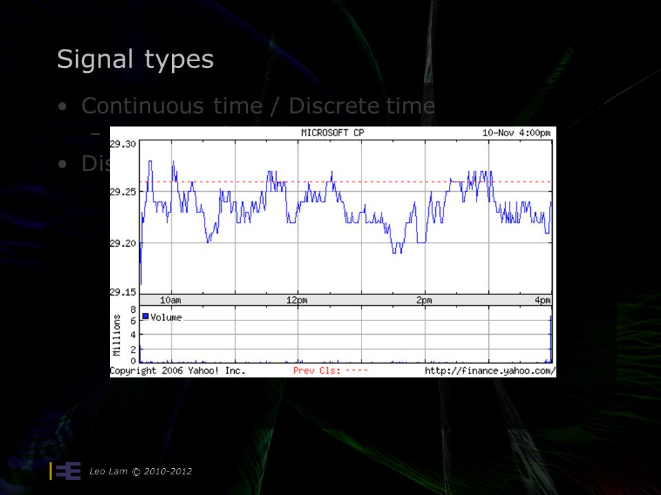 Signal types Continuous time / Discrete time –An x-axis relationship Discrete time = indexed time Leo Lam © 2010-2012