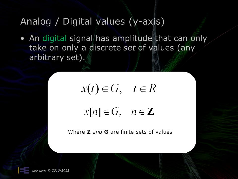 Analog / Digital values (y-axis) An digital signal has amplitude that can only take on only a discrete set of values (any arbitrary set).