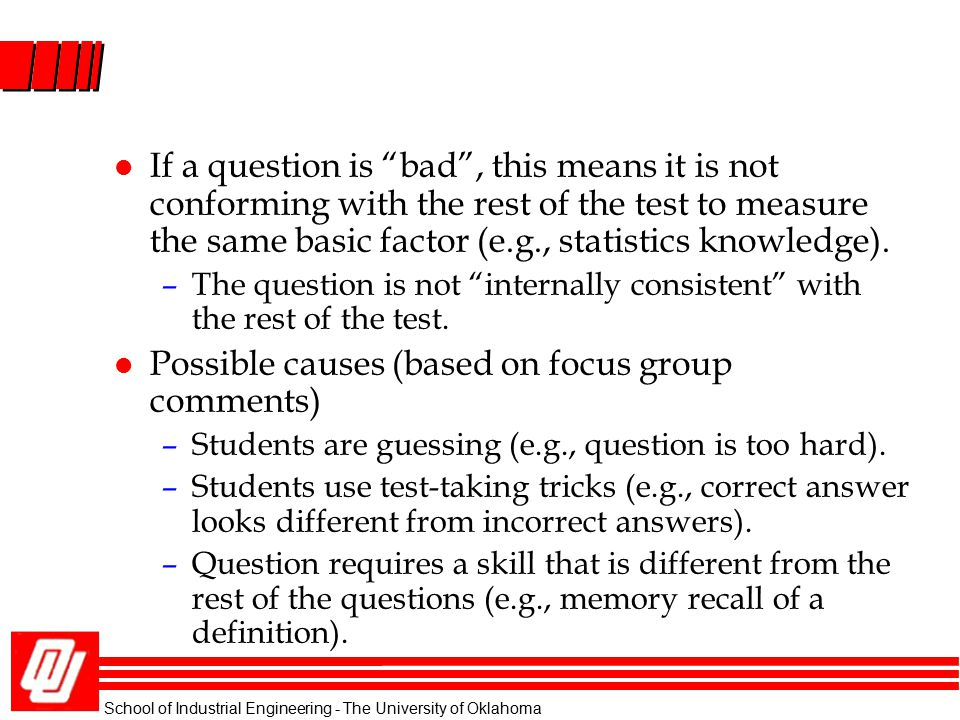 "l If a question is ""bad"", this means it is not conforming with the rest of the test to measure the same basic factor (e.g., statistics knowledge). –Th"