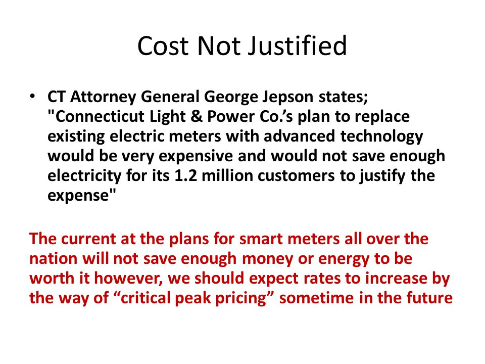 From the Wall Street Journal Feb 22, 2010 What Utilities Have Learned From Smart-Meter Tests...And why they aren t putting those lessons to use Preventing Rebellions You could have a real rebellion if smart meters push up customers rates, especially if utilities other capital expenses are increasing ...utility executives and regulators have been reluctant to implement rate plans that penalize people for too much energy use, fearing that if customers associate smart meters with higher bills, they will stall the technology s advance just as it is gaining traction.