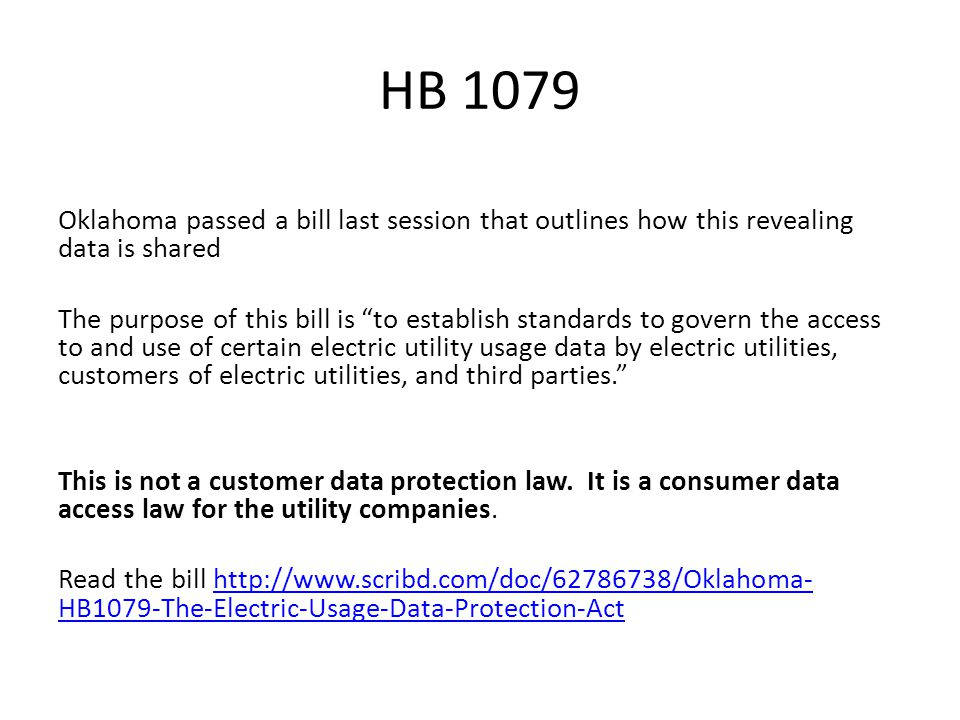 HB 1079 HB 1079 authorizes OG&E and other utility providers in the state the right to share your meter usage data, without your consent, to various third parties for purposes of; development, enhancement, marketing, provision of energy- related products and services or promotion of public policy objectives. That covers just about every purpose under the sun.