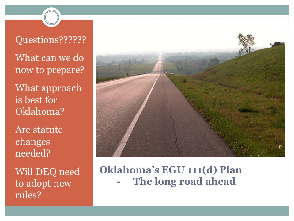 Oklahoma Workgroup Structure Technical Workgroup led by Air Quality Division of DEQ Those companies with units affected by the rule Broader stakeholder process led by the Secretary of Energy and Environment Includes all other interested parties Suggestions for better structure?