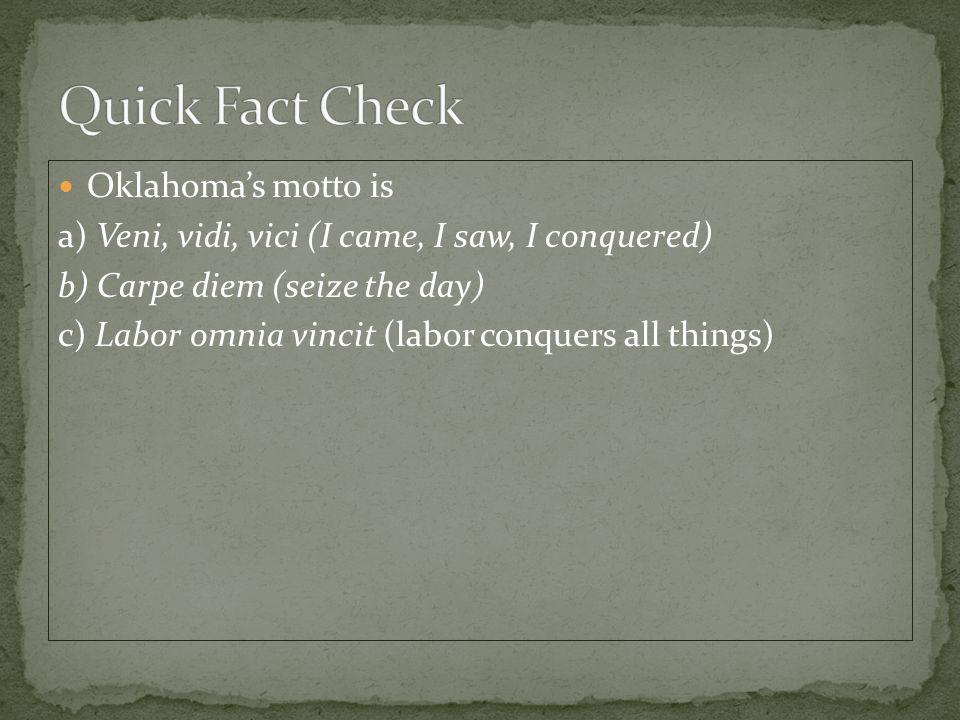 Oklahoma's motto is a) Veni, vidi, vici (I came, I saw, I conquered) b) Carpe diem (seize the day) c) Labor omnia vincit (labor conquers all things)