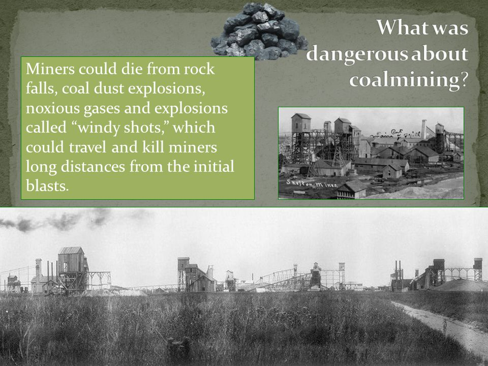"""Miners could die from rock falls, coal dust explosions, noxious gases and explosions called """"windy shots,"""" which could travel and kill miners long dis"""