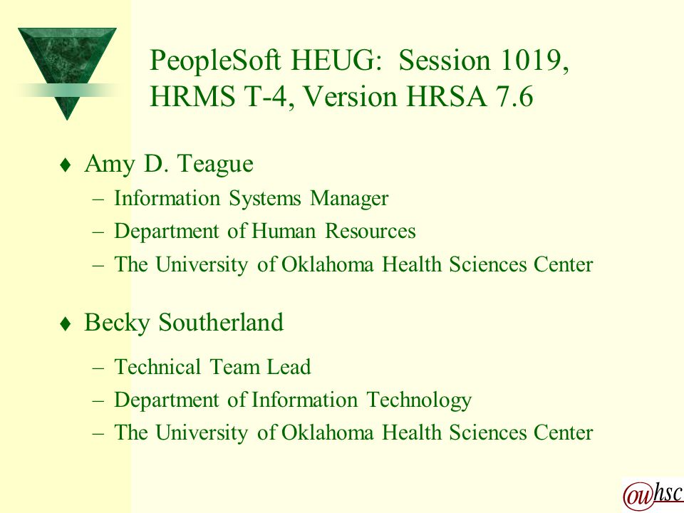 PeopleSoft HEUG: Session 1019, HRMS T-4, Version HRSA 7.6 t Amy D.