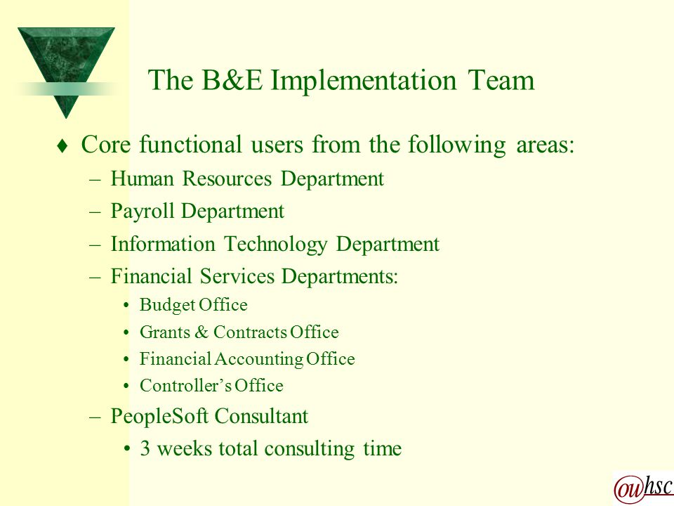 B&E Implementation Timeline: t Prototyping: –Began 07/15/1998 t Chartfield Spread Mapping: –Began 01/15/1999 –Completed 07/01/1999 t Go Live: –07/05/1999