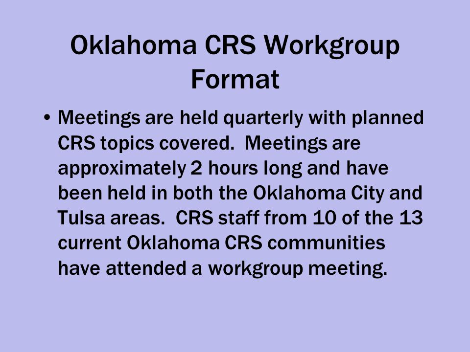 Oklahoma CRS Workgroup Format Meetings are held quarterly with planned CRS topics covered.